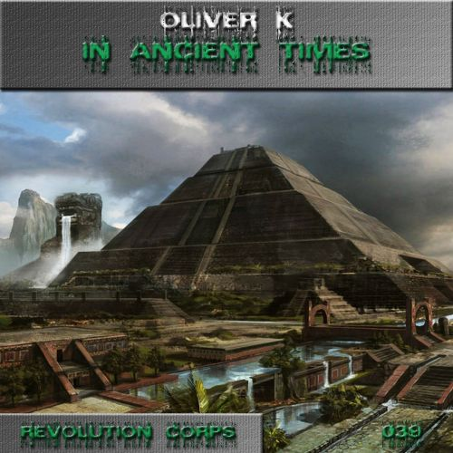 Oliver K - In Ancient Times - Revolution Corps - 08:43 - 31.07.2015