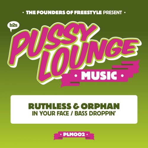 Ruthless and Orphan - Bass Droppin' - Pussy Lounge Music - 04:22 - 29.07.2015