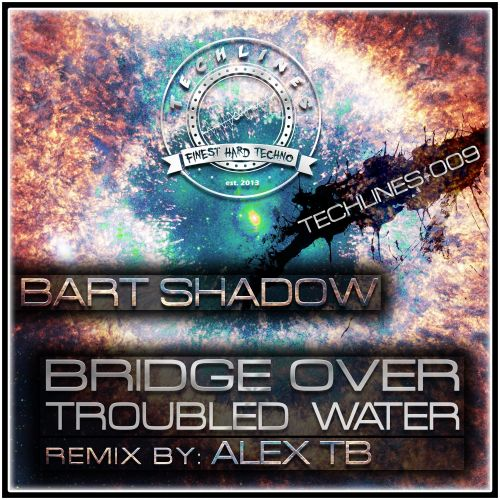 Bart Shadow - Bridge Over Troubled Water - Techlines - 05:54 - 01.08.2015
