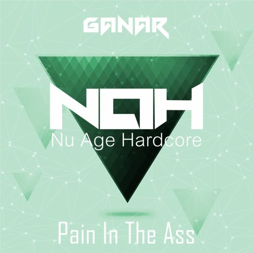Ganar - Pain In The Ass - Nu Age Hardcore - 04:38 - 03.08.2015