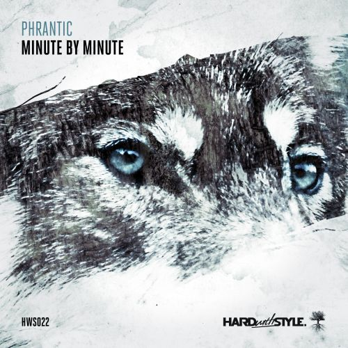 Phrantic - Minute By Minute - Hard With Style - 05:53 - 10.08.2015