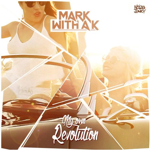 Mark With A K - My Own Revolution - Noize Junky - 04:03 - 28.07.2015