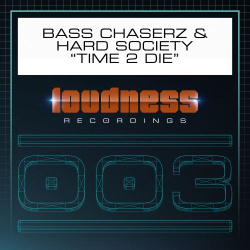 Bass Chaserz and Hard Society - Time 2 Die - Loudness Recordings - 04:45 - 22.07.2015