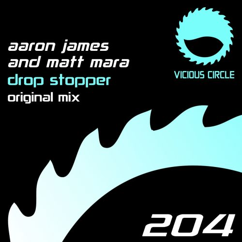 Aaron James & Matt Mara - Drop Stopper - Vicious Circle Recordings - 07:16 - 14.08.2015