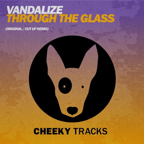 Vandalize - Through The Glass - Cheeky Tracks - 08:07 - 14.08.2015