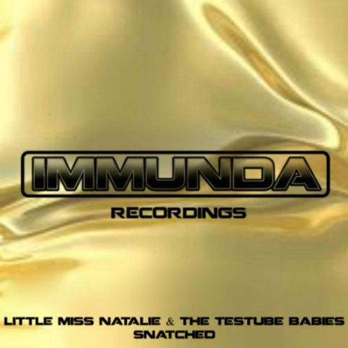 Little Miss Natalie & The Testube Babies - Snatched - Immunda Recordings - 08:29 - 14.08.2015