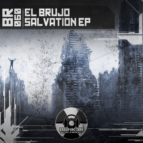 El Brujo - Salvation - Bunk3r R3cords - 06:51 - 07.09.2015