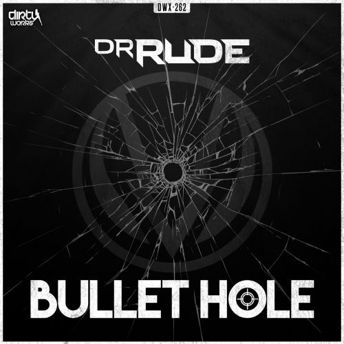Dr Rude - Bullet Hole - Dirty Workz - 03:05 - 02.09.2015