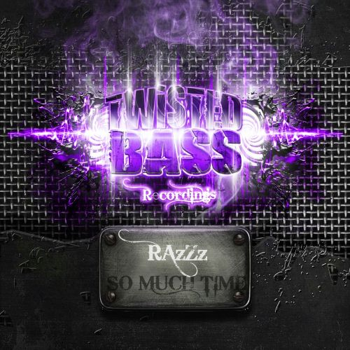 RazZz - Soo Much Time - Twisted Bass Recordings - 05:16 - 21.08.2015