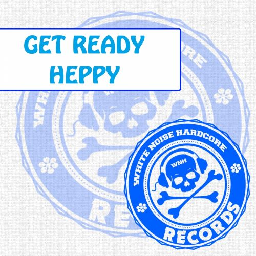 Heppy - Get Ready - White Noize Hardcore - 05:56 - 21.08.2015