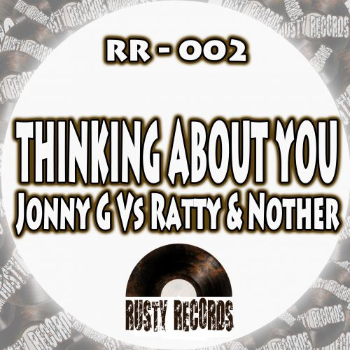 Jonny G Vs Ratty & Nother - Thinking About You - Rusty Records - 05:33 - 28.10.2013