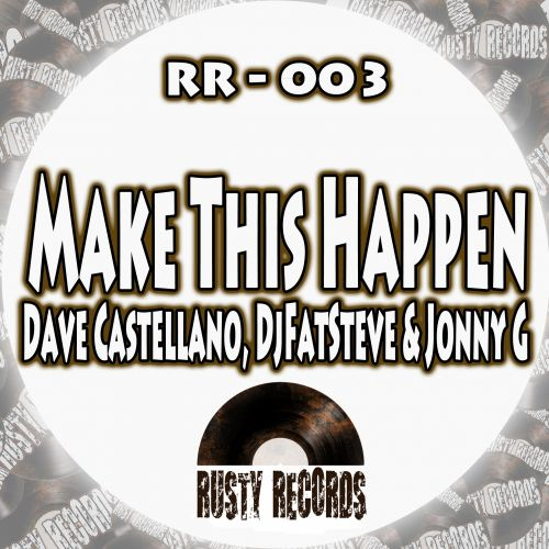 Dave Castellano, DjFatSteve & Jonny G - Make This Happen - Rusty Records - 05:19 - 11.11.2013
