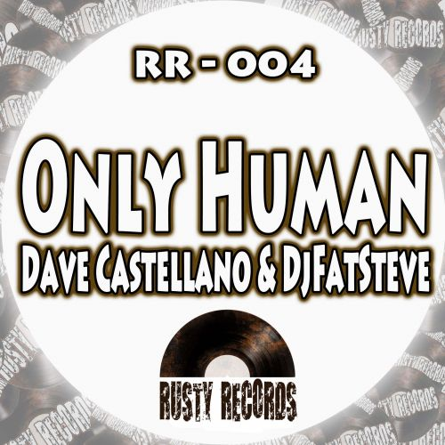 Dave Castellano & DjFatSteve - Only Human - Rusty Records - 05:33 - 29.04.2014
