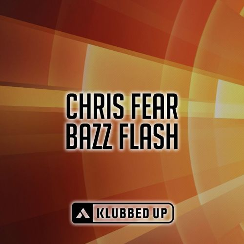 Chris Fear - Bazz Flash - Klubbed Up - 03:54 - 24.08.2015