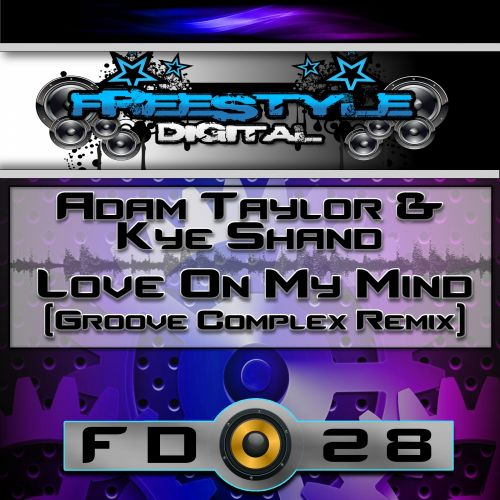 Adam Taylor & Kye Shand - Love On My Mind - Freestyle Digital Recordings - 06:31 - 24.08.2015