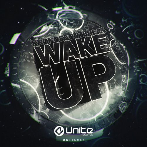Kronos & Outbreak - Wake Up - Unite Records - 03:24 - 25.08.2015