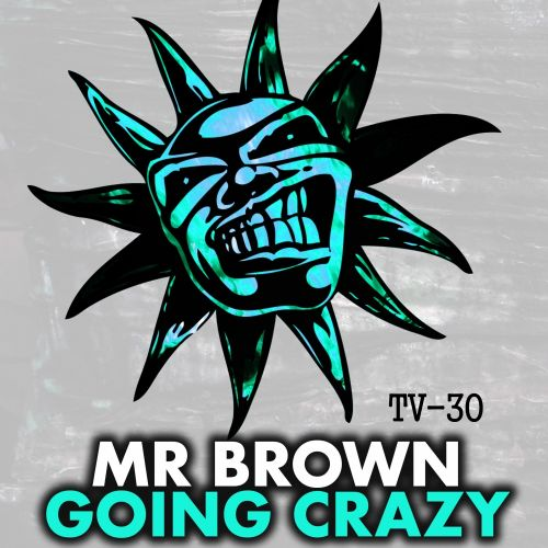 Mr Brown - Going Crazy - Twisted Vinyl - 04:12 - 26.08.2015