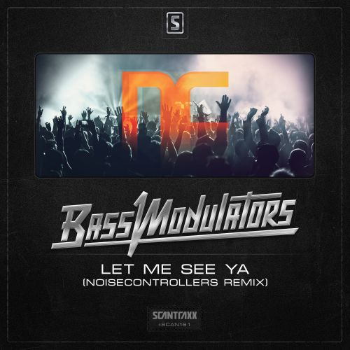 Bass Modulators - Let Me See Ya (Noisecontrollers Remix) - Scantraxx Recordz - 06:18 - 24.08.2015