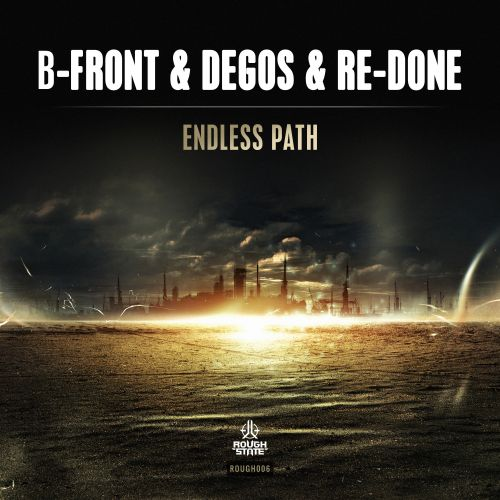 B-Front & Degos & Re-Done - Endless Path - Roughstate - 03:42 - 24.08.2015