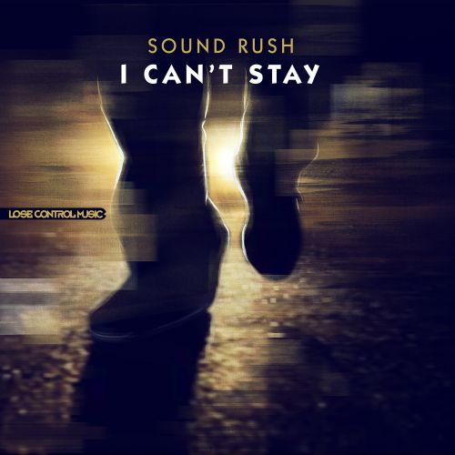 Sound Rush - I Can't Stay - Lose Control Music - 04:47 - 31.08.2015