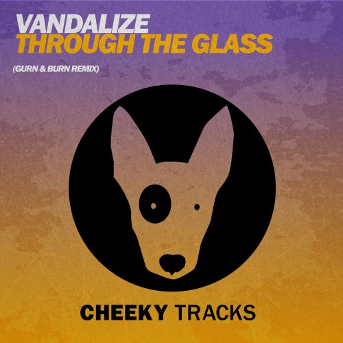 Vandalize - Through The Glass - Cheeky Tracks - 07:17 - 28.08.2015