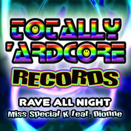Miss Special K feat. Dionne - Rave All Night - Totally Ardcore Records - 05:50 - 28.08.2015