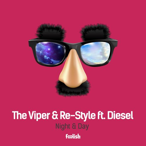 The Viper & Re-Style ft. Diesel - Night & Day - Foolish - 04:41 - 28.08.2015