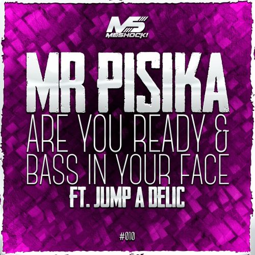 Mr.Pisika & Jump A Delic - Bass In Your Face - MESHOCK! - 04:23 - 31.08.2015