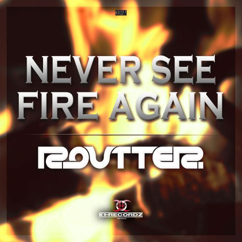 Routter - Never See Fire Again - K1-Recordz - 05:43 - 07.09.2015