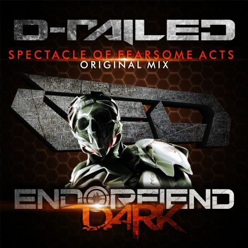 D-Railed - Spectacle Of Fearsome Acts - Endorfiend Dark - 05:36 - 07.09.2015