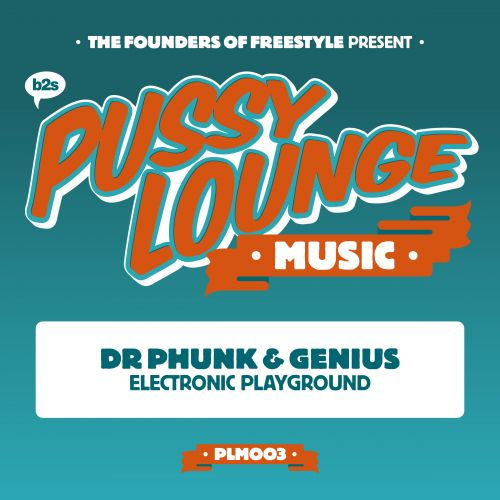 Dr Phunk and Genius - Electronic Playground - Pussy Lounge Music - 05:06 - 31.08.2015