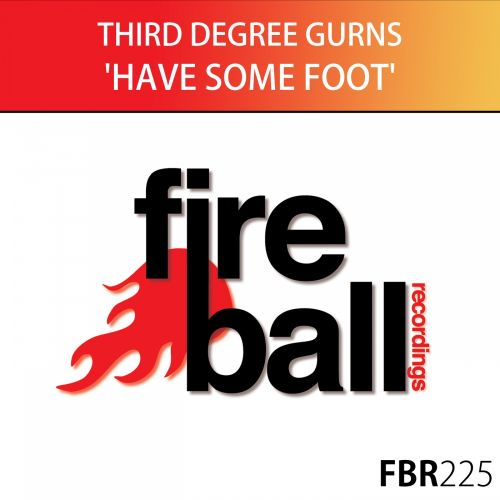 Third Degree Gurns - Have Some Foot - Fireball Recordings - 06:52 - 04.09.2015