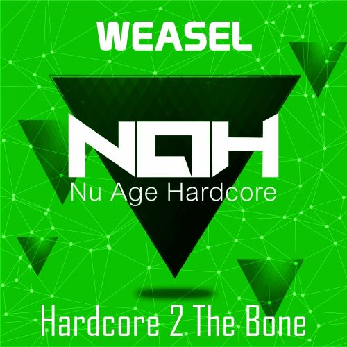 Weasel - Hardcore 2 The Bone - Nu Age Hardcore - 03:27 - 14.09.2015