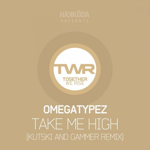 Omegatypez - Take Me High - Together We Rise - 04:27 - 14.09.2015