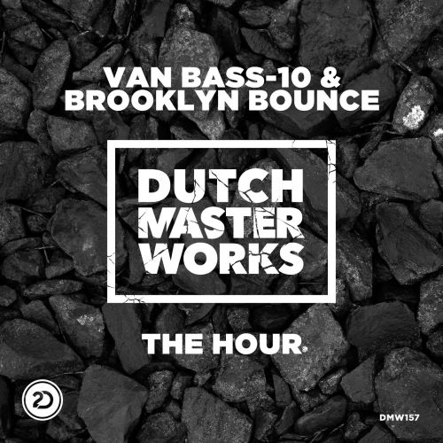 Van Bass-10 and Brooklyn Bounce - The Hour - Dutch Master Works - 03:40 - 21.09.2015