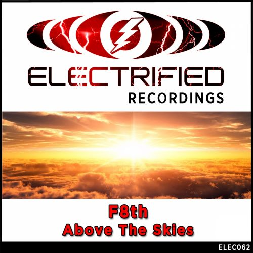 F8th - Above The Skies - Electrified Recordings - 06:40 - 18.09.2015