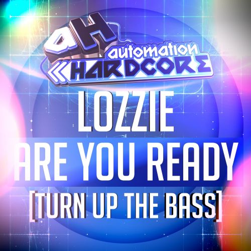 Lozzie - Are You Ready (Turn Up The Bass) - Automation Hardcore - 05:02 - 18.09.2015