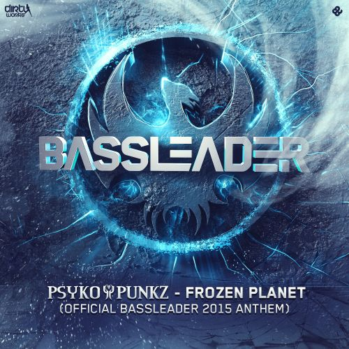Psyko Punkz - Frozen Planet (Official Bassleader 2015 Anthem) - Dirty Workz - 05:58 - 21.10.2015