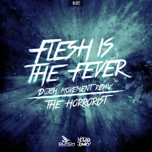 The Horrorist - Flesh Is The Fever (Dutch Movement Remix) - Noize Junky - 03:23 - 28.09.2015