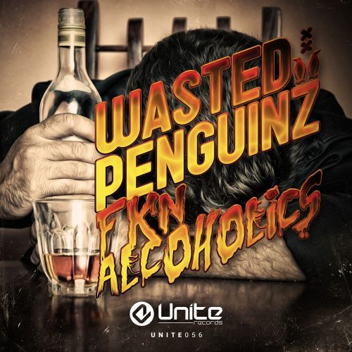 Wasted Penguinz - Fkn Alcoholics - Unite Records - 03:01 - 22.09.2015