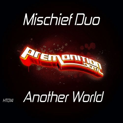 Mischief Duo - Another World - Premonition Digital - 09:49 - 25.09.2015