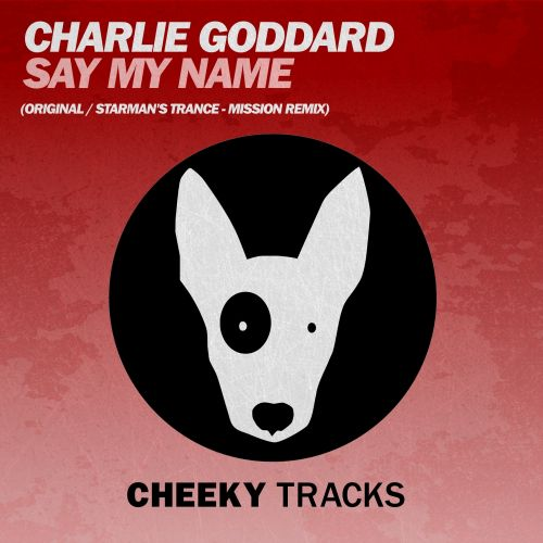 Charlie Goddard - Say My Name - Cheeky Tracks - 06:05 - 25.09.2015