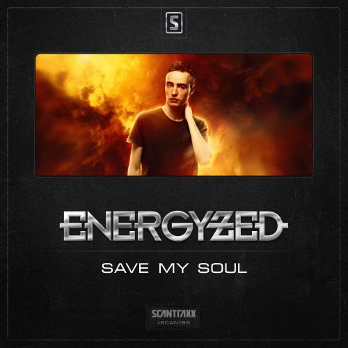 Energyzed - Save My Soul - Scantraxx Recordz - 03:30 - 28.09.2015