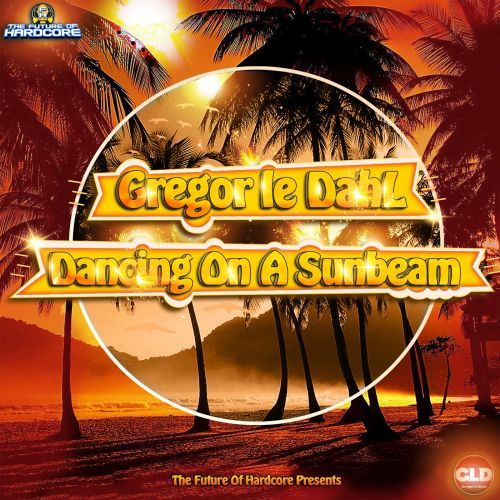 Gregor Le Dahl Feat Kimera - Dancing On A Sunbeam - The Future Of Hardcore - 05:58 - 30.09.2015