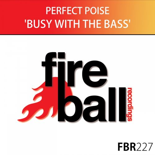 Perfect Poise - Busy With The Bass - Fireball Recordings - 06:02 - 02.10.2015