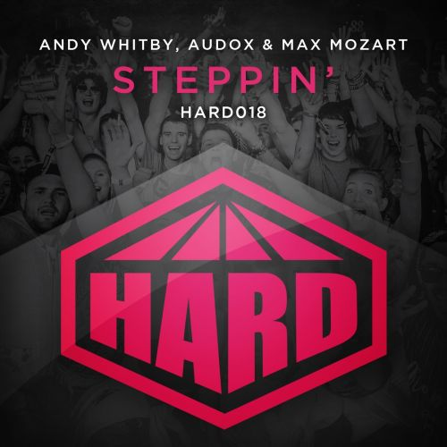 Andy Whitby, Audox & Max Mozart - Steppin' - HARD - 06:19 - 05.10.2015