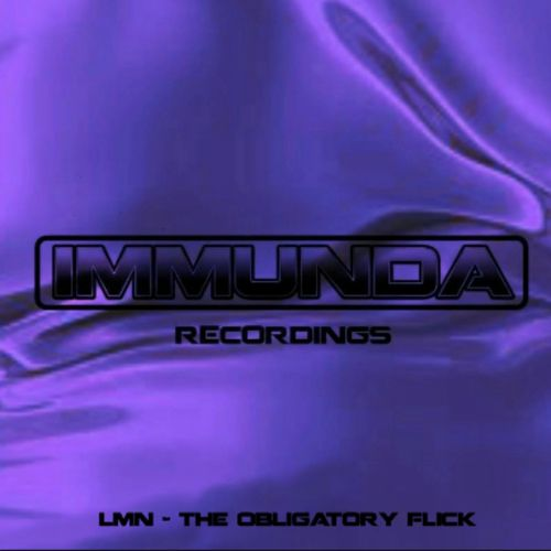 LMN - The Obligatory Flick - Immunda Recordings - 07:50 - 05.10.2015