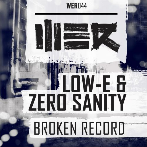 Low-E and Zero Sanity - Broken Record - WE R - 05:02 - 29.09.2015