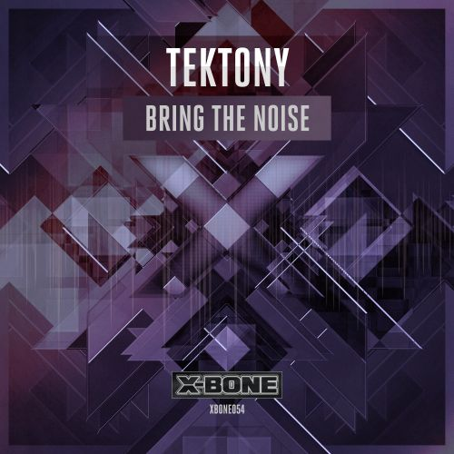 Tektony - Bring The Noise - X-Bone - 05:09 - 07.10.2015