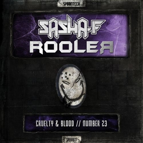 Sasha F & Rooler - Cruelty & Blood - Spoontech Records - 05:13 - 12.10.2015